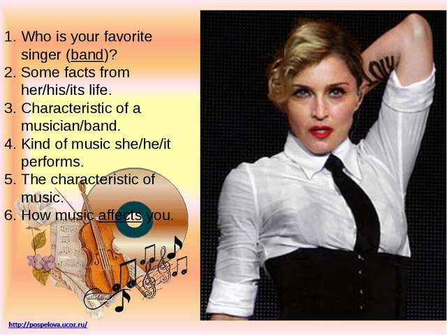 Who is your favorite singer (band)? Some facts from her/his/its life. Charac...
