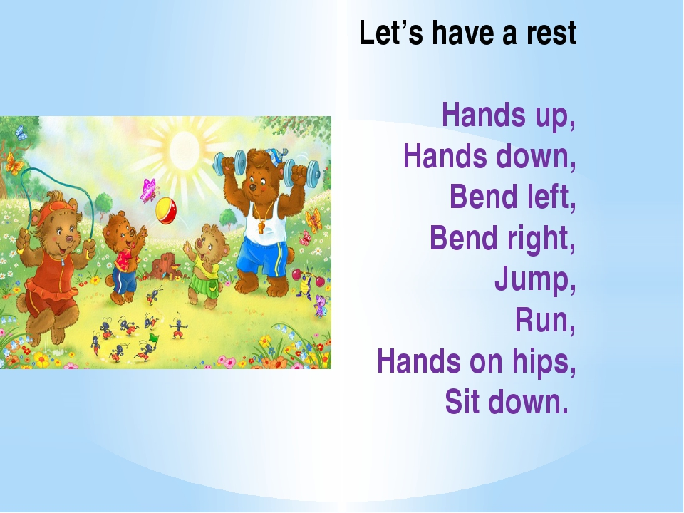 Let's have a rest Hands up, Hands down, Bend left, Bend right, Jump, Run, Han...