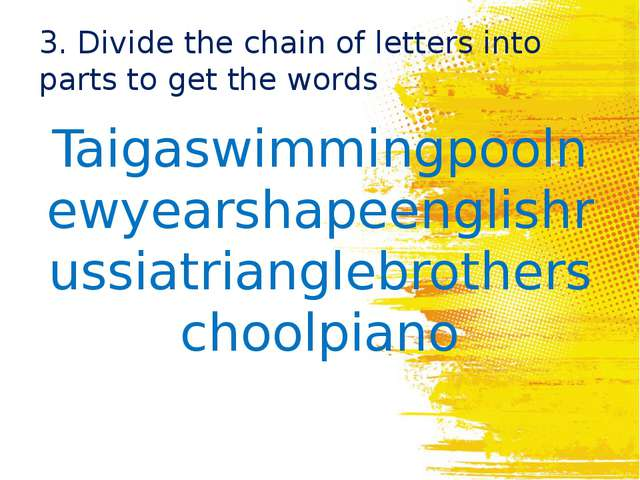 3. Divide the chain of letters into parts to get the words Taigaswimmingpooln...