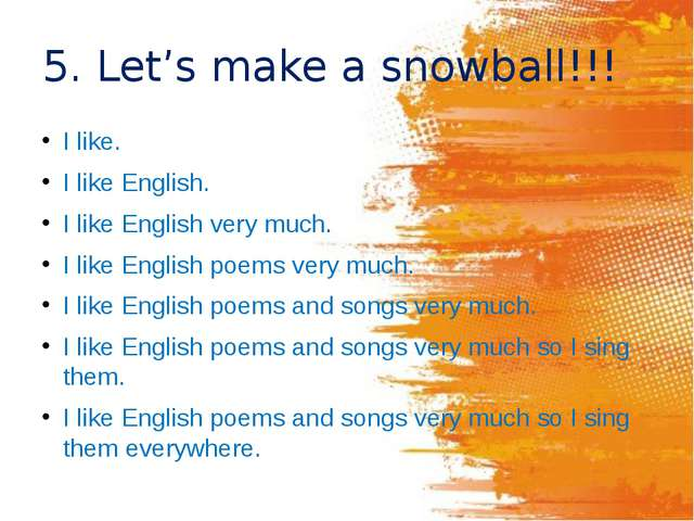 5. Let's make a snowball!!! I like. I like English. I like English very much....