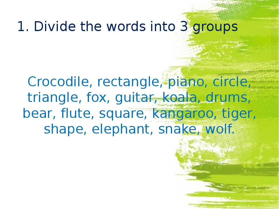 1. Divide the words into 3 groups Crocodile, rectangle, piano, circle, triang...