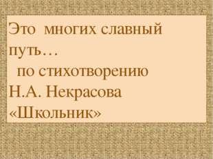 Это многих славный путь… по стихотворению Н.А. Некрасова «Школьник»