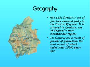 Geography The Lake district is one of fourteen national parks in the United K