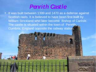 Penrith Castle It was built between 1399 and 1470 as a defense against Scotti