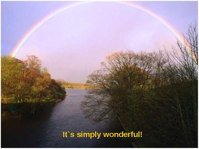 It`s simply wonderful!