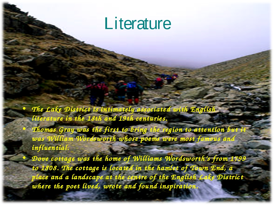 Literature The Lake District is intimately associated with English literature...