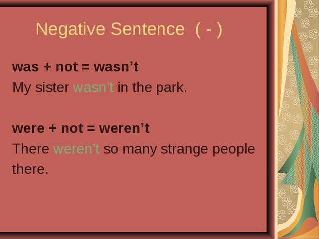 Negative Sentence ( - ) was + not = wasn't My sister wasn't in the park. wer...