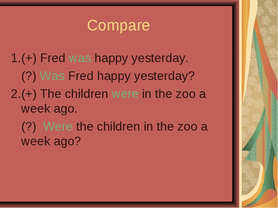 Compare 1.(+) Fred was happy yesterday. (?) Was Fred happy yesterday? 2.(+)...