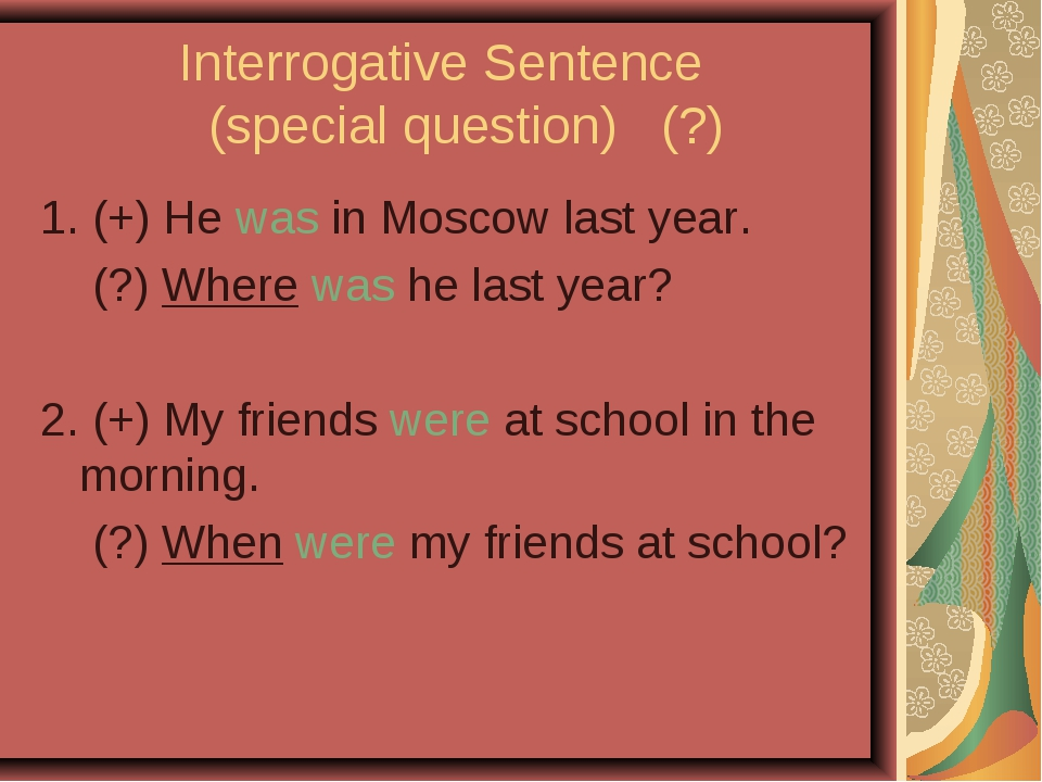 Interrogative Sentence (special question) (?) 1. (+) He was in Moscow last y...