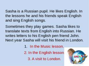 Sasha is a Russian pupil. He likes English. In the lessons he and his friends