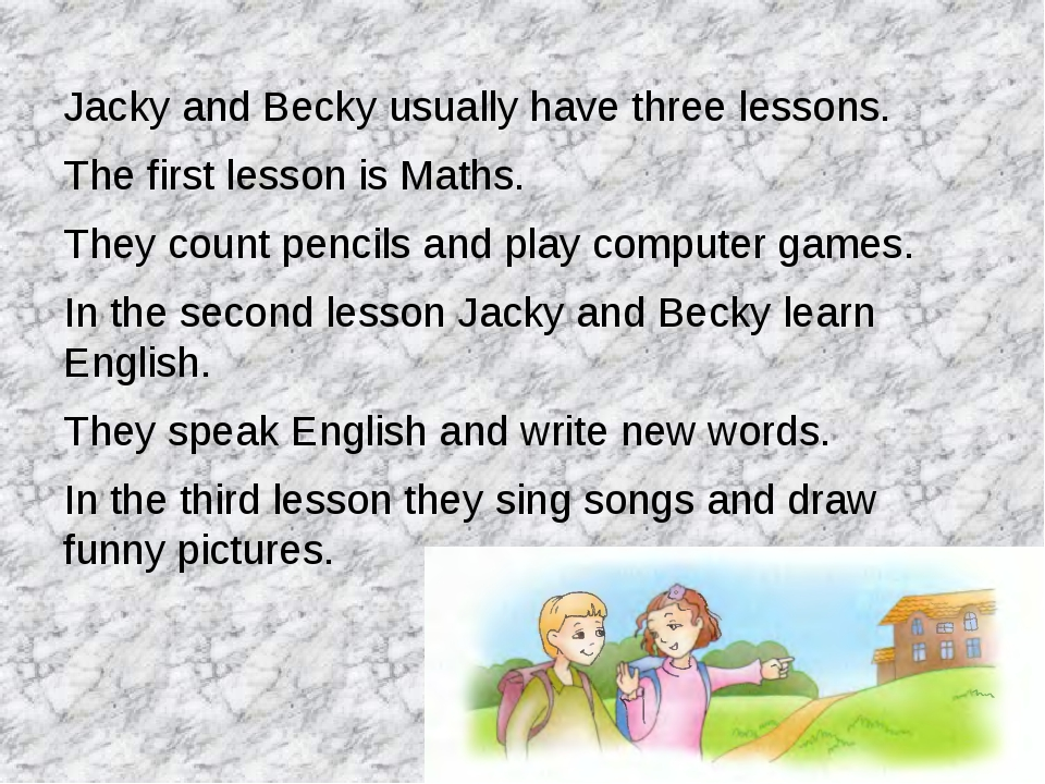 Jacky and Becky usually have three lessons. The first lesson is Maths. They c...