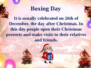 Boxing Day It is usually celebrated on 26th of December, the day after Christ