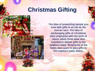 Christmas Gifting The idea of presenting people you love with gifts is as old