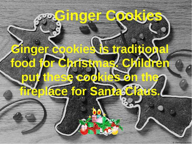 Ginger Cookies Ginger cookies is traditional food for Christmas. Children put...