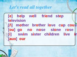 Let's read all together [e] help well friend step television [/\] mother bro