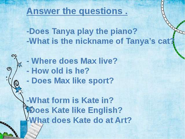 Answer the questions . -Does Tanya play the piano? -What is the nickname of T...
