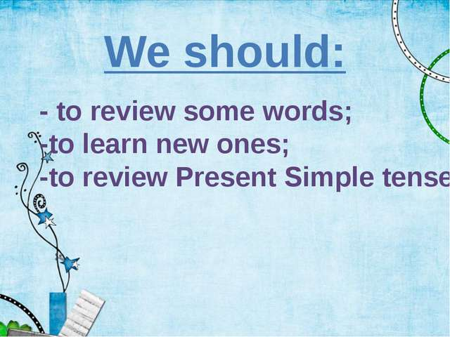 - to review some words; -to learn new ones; -to review Present Simple tense W...