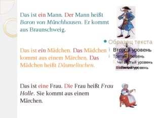Das ist ein Mann. Der Mann heißt Baron von Münchhausen. Er kommt aus Braunsc