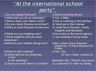 """At the international school party"". 1.Do you speak Russian?		1.She is cookin"
