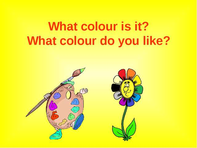 What colour is it? What colour do you like?