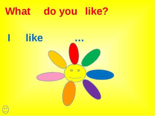 do you like? What I like …