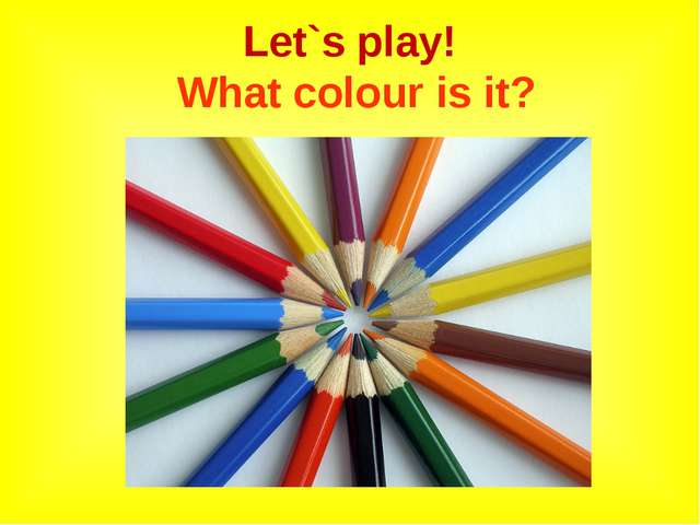 Let`s play! What colour is it?