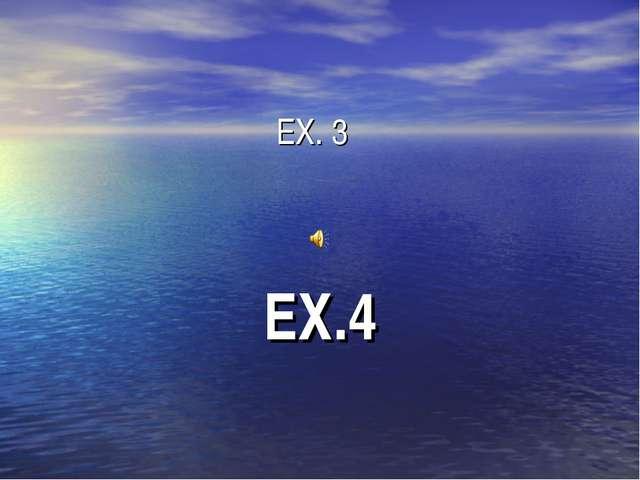 EX. 3 EX.4