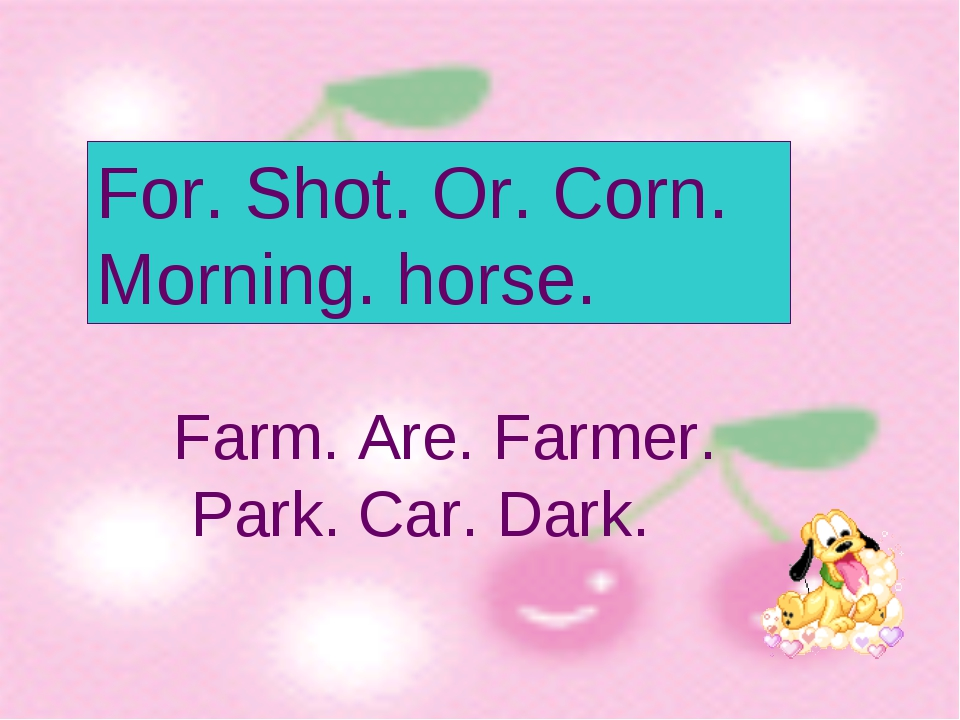 For. Shot. Or. Corn. Morning. horse. Farm. Are. Farmer. Park. Car. Dark.