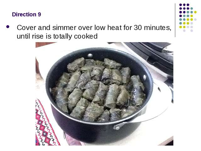 Direction 9 Cover and simmer over low heat for 30 minutes, until rise is tota...