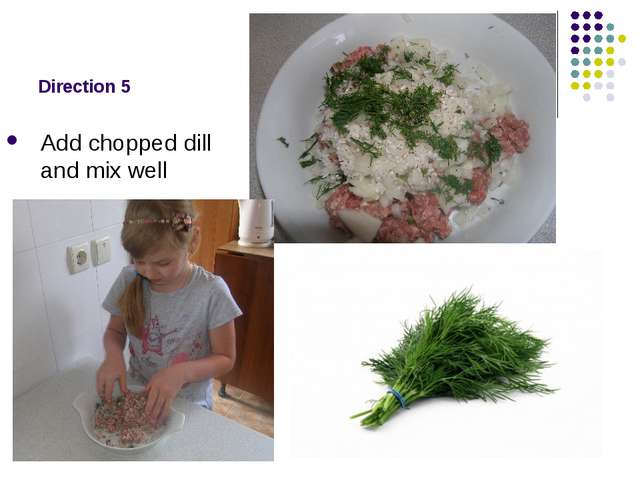 Direction 5 Add chopped dill and mix well
