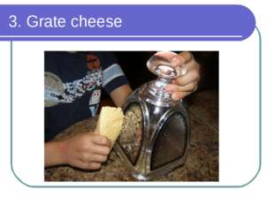 3. Grate cheese