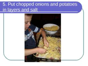 5. Put chopped onions and potatoes in layers and salt