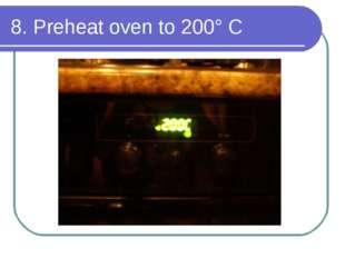 8. Preheat oven to 200° C