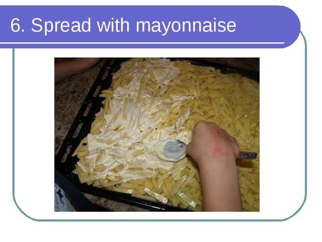 6. Spread with mayonnaise