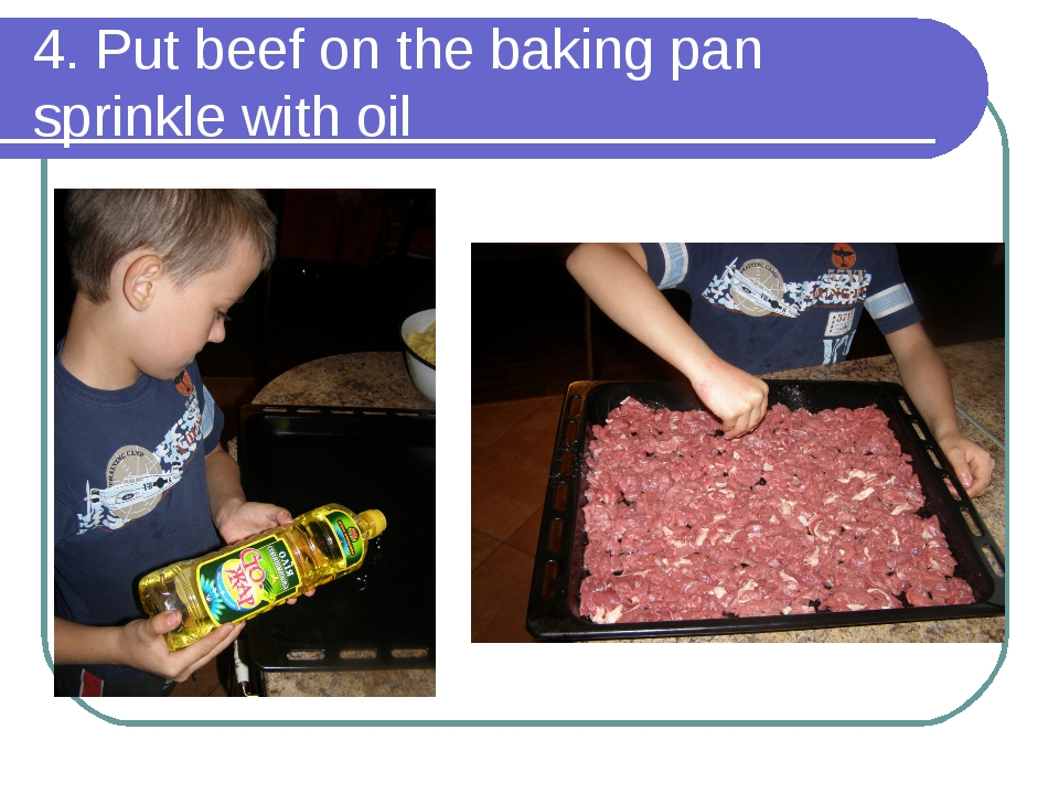 4. Put beef on the baking pan sprinkle with oil