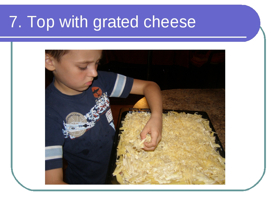 7. Top with grated cheese
