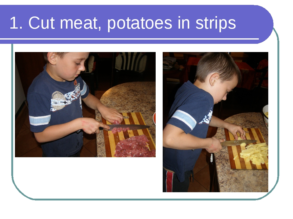 1. Cut meat, potatoes in strips
