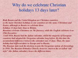 Why do we celebrate Christian holidays 13 days later? Both Russia and the Uni