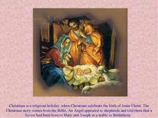 Christmas is a religious holiday, when Christians celebrate the birth of Jesu