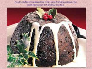 People celebrate Christmas Day with a great Christmas dinner. The traditional