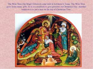 The Wise Men (the Magi) followed a star until it led them to Jesus. The Wise