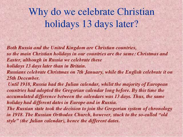 Why do we celebrate Christian holidays 13 days later? Both Russia and the Uni...