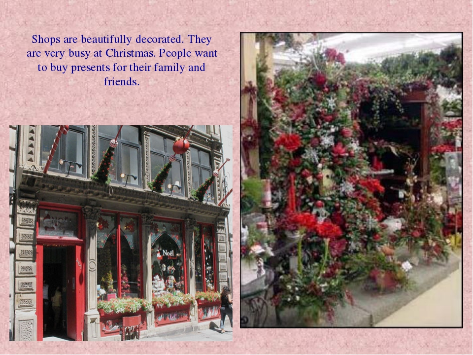 Shops are beautifully decorated. They are very busy at Christmas. People want...