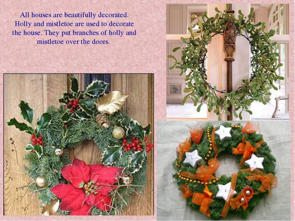 All houses are beautifully decorated. Holly and mistletoe are used to decorat...