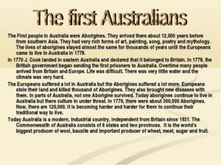 The First people in Australia were Aborigines. They arrived there about 12,00