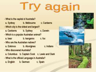 - What is the capital of Australia? a. Sydney 	b. Melbourne c. Canberra - Whi