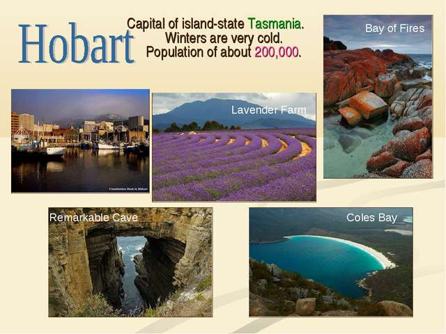 Capital of island-state Tasmania. Winters are very cold. Population of about...