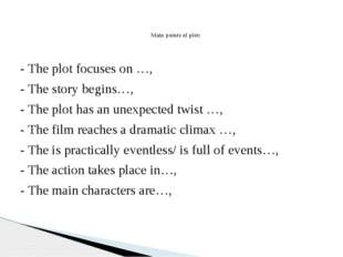 - The plot focuses on …, - The story begins…, - The plot has an unexpected tw