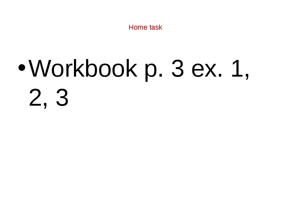 Home task Workbook p. 3 ex. 1, 2, 3