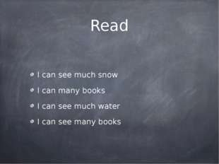 Read I can see much snow I can many books I can see much water I can see many